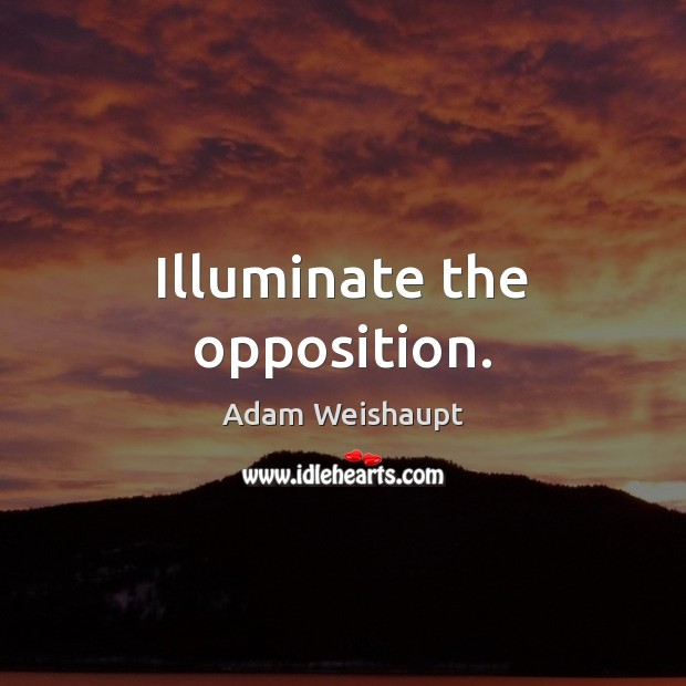 Image, Illuminate the opposition.