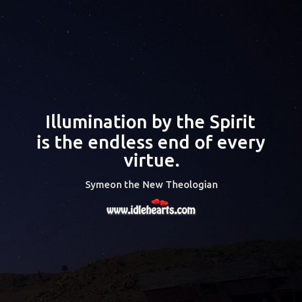 Illumination by the Spirit is the endless end of every virtue. Image