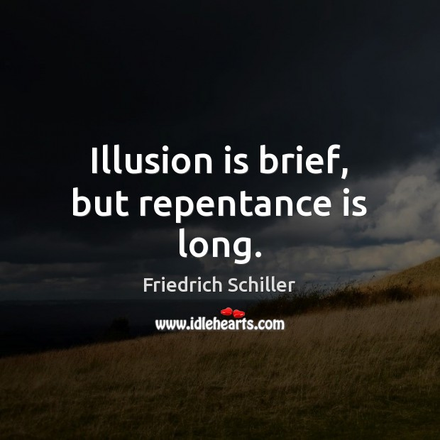 Illusion is brief, but repentance is long. Friedrich Schiller Picture Quote