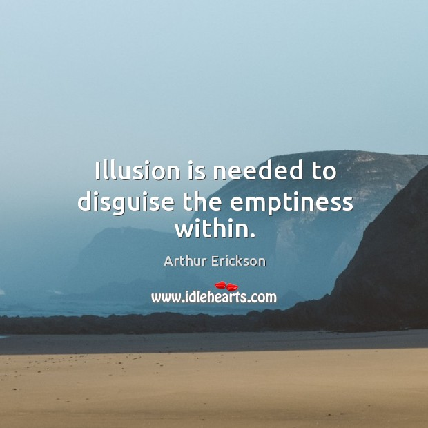 Image, Illusion is needed to disguise the emptiness within.