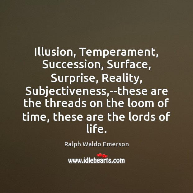 Image, Illusion, Life, Loom, Lord, Lords, Realism, Reality, Succession, Surface, Surprise, Temperament, These, Thread, Threads, Time