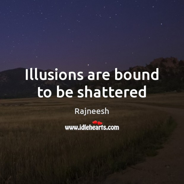 Image, Illusions are bound to be shattered