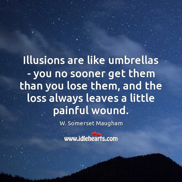 Image, Illusions are like umbrellas – you no sooner get them than you