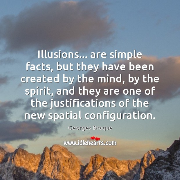 Image, Illusions… are simple facts, but they have been created by the mind,