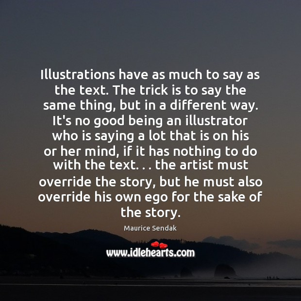 Illustrations have as much to say as the text. The trick is Maurice Sendak Picture Quote