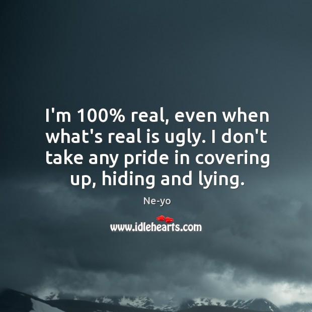 I'm 100% real, even when what's real is ugly. I don't take any Ne-yo Picture Quote