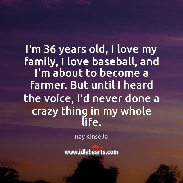 Image, I'm 36 years old, I love my family, I love baseball, and I'm