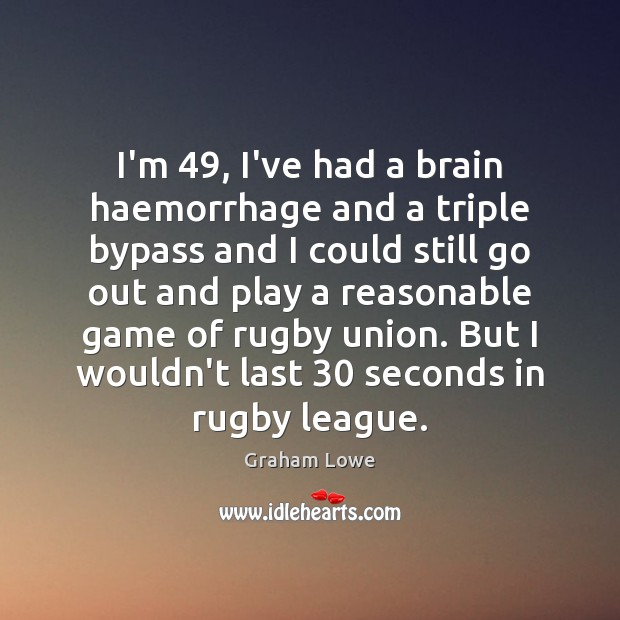 I'm 49, I've had a brain haemorrhage and a triple bypass and I Image