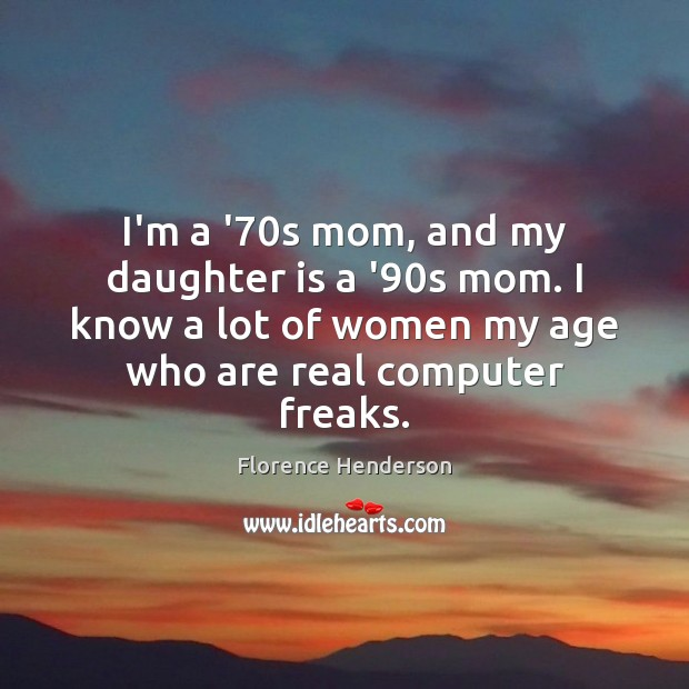 I'm a '70s mom, and my daughter is a '90s Daughter Quotes Image