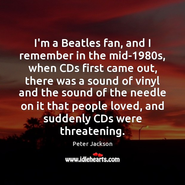 I'm a Beatles fan, and I remember in the mid-1980s, when Peter Jackson Picture Quote