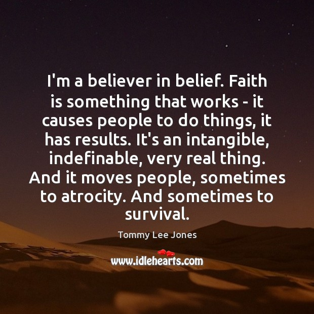 I'm a believer in belief. Faith is something that works – it Image