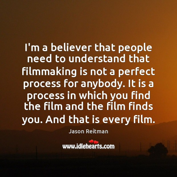 I'm a believer that people need to understand that filmmaking is not Jason Reitman Picture Quote