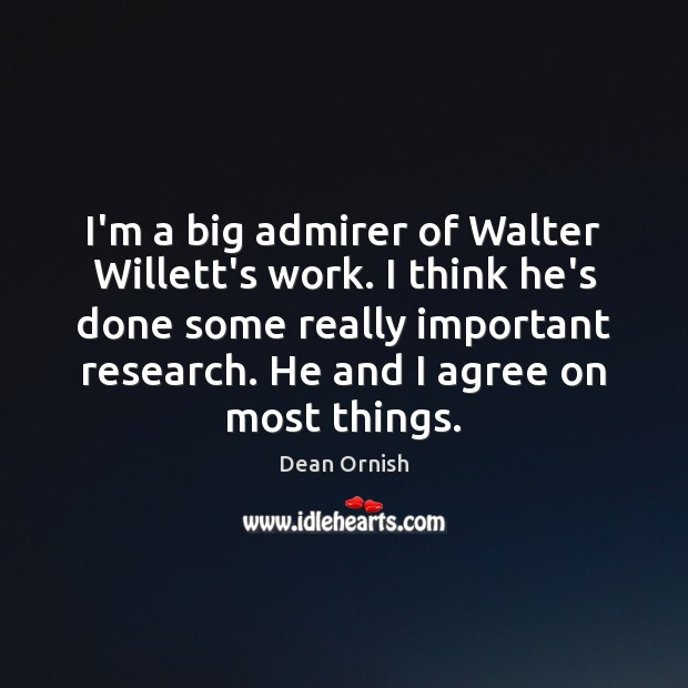 I'm a big admirer of Walter Willett's work. I think he's done Agree Quotes Image