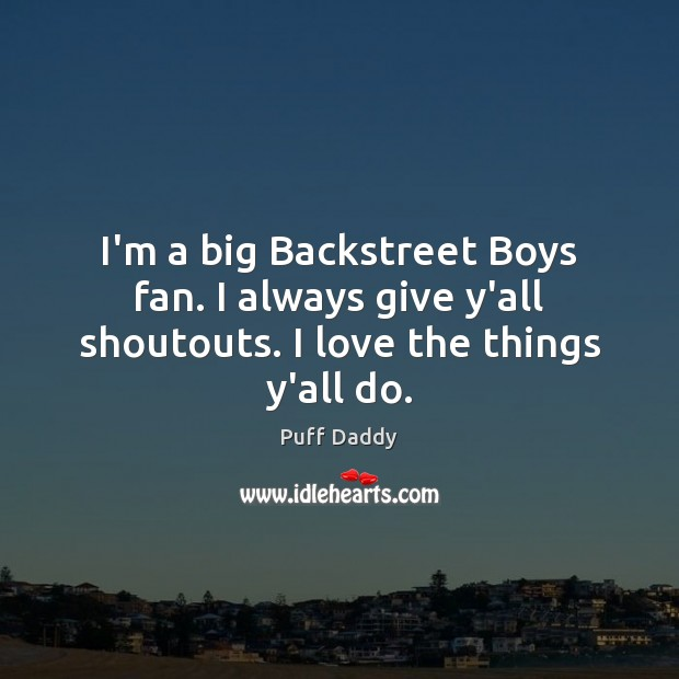 Image, I'm a big Backstreet Boys fan. I always give y'all shoutouts. I love the things y'all do.