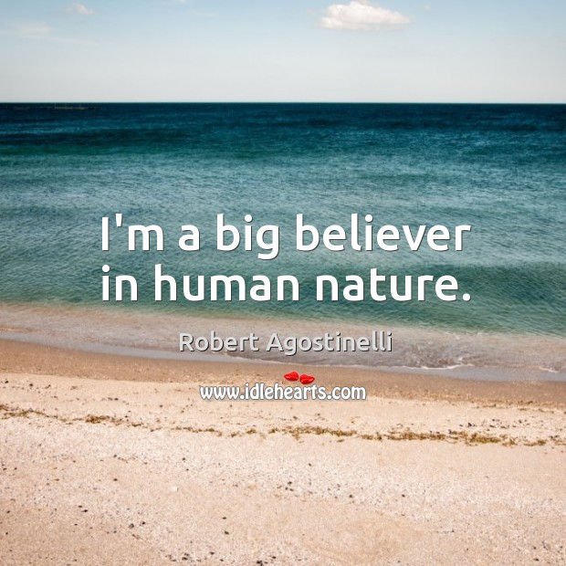 I'm a big believer in human nature. Image