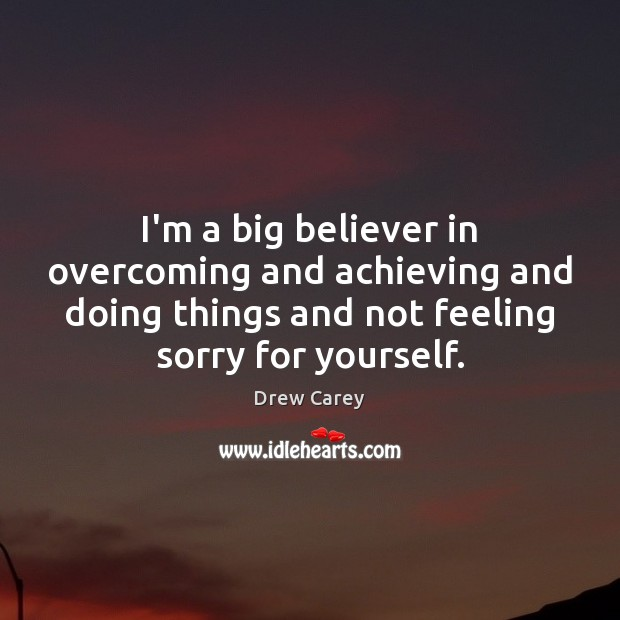 Image about I'm a big believer in overcoming and achieving and doing things and