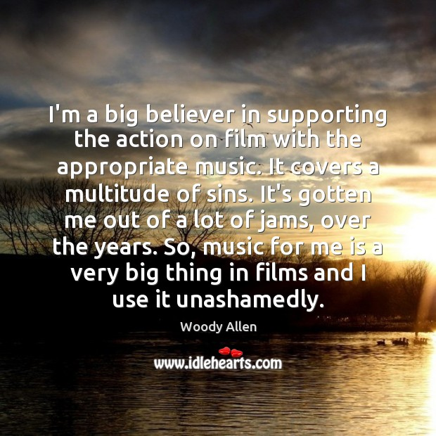 I'm a big believer in supporting the action on film with the Woody Allen Picture Quote