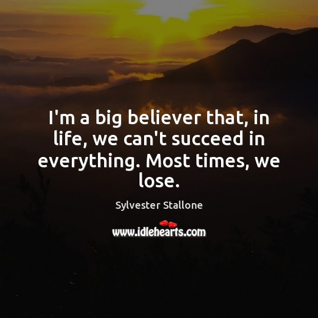 I'm a big believer that, in life, we can't succeed in everything. Most times, we lose. Image