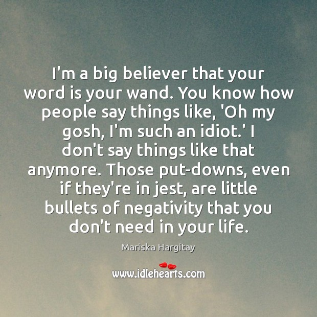 I'm a big believer that your word is your wand. You know Mariska Hargitay Picture Quote