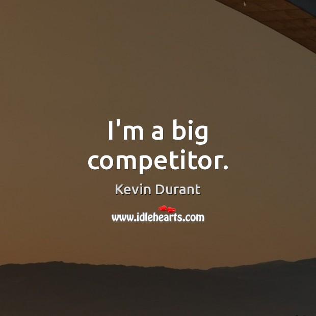 Image, I'm a big competitor.