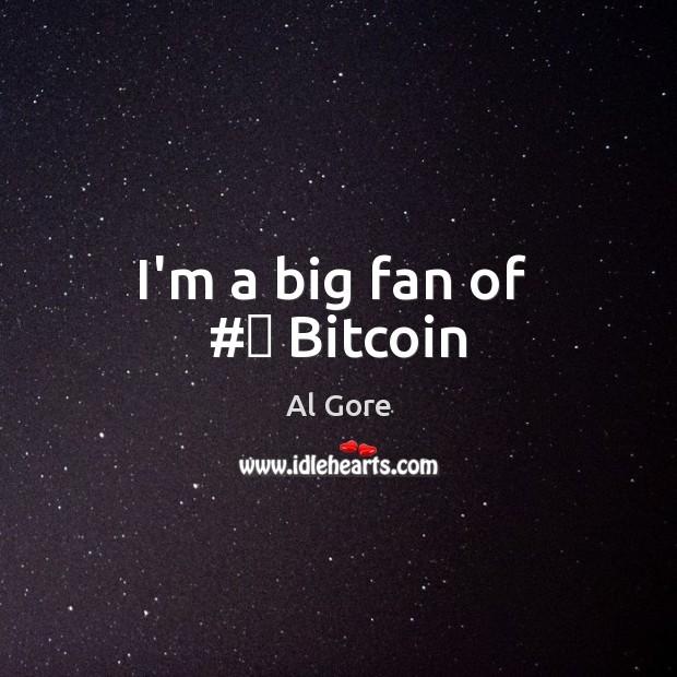 I'm a big fan of  # Bitcoin Image