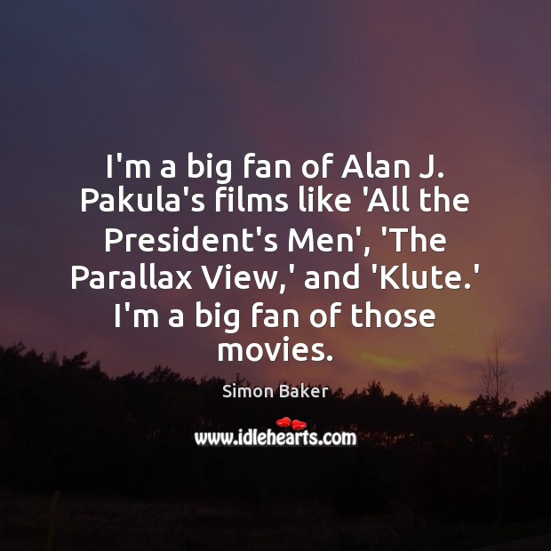 I'm a big fan of Alan J. Pakula's films like 'All the Simon Baker Picture Quote