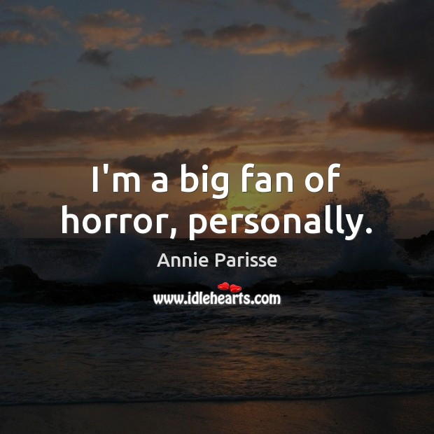 Image, I'm a big fan of horror, personally.