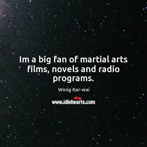 Im a big fan of martial arts films, novels and radio programs. Image