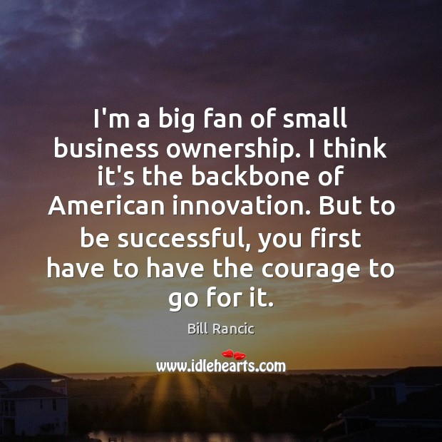 Image, I'm a big fan of small business ownership. I think it's the