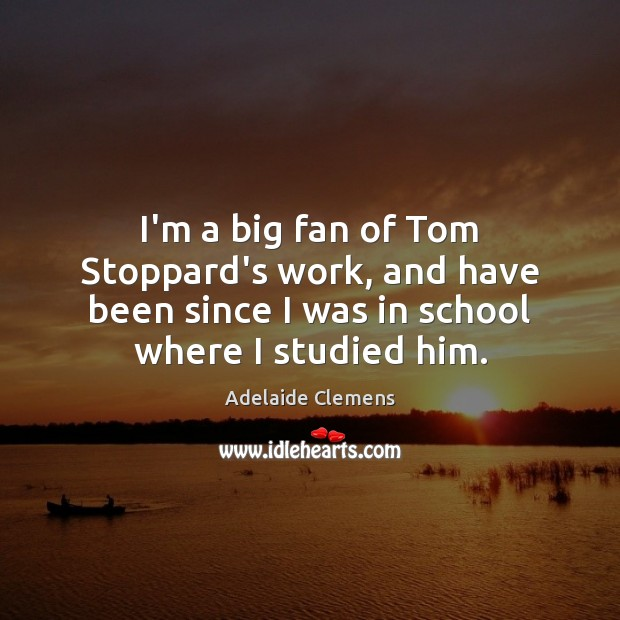 Image, I'm a big fan of Tom Stoppard's work, and have been since