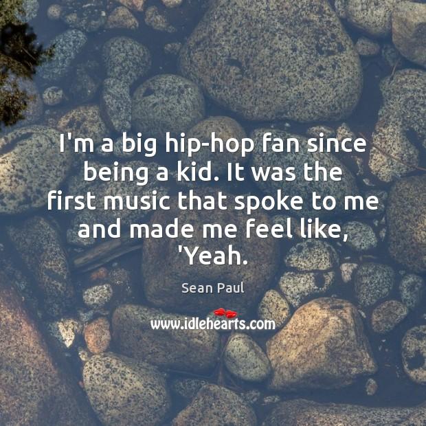 I'm a big hip-hop fan since being a kid. It was the Image