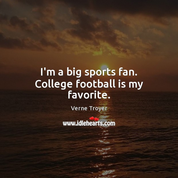 I'm a big sports fan. College football is my favorite. Verne Troyer Picture Quote