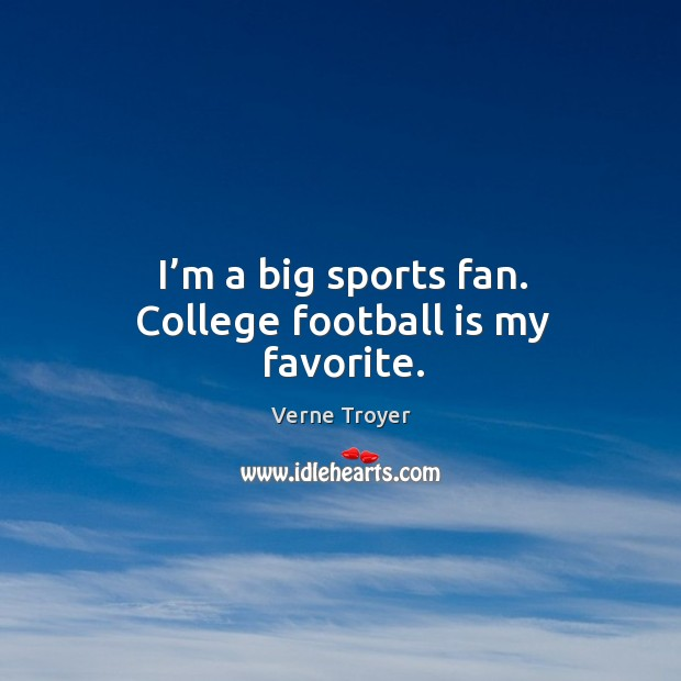 I'm a big sports fan. College football is my favorite. Image
