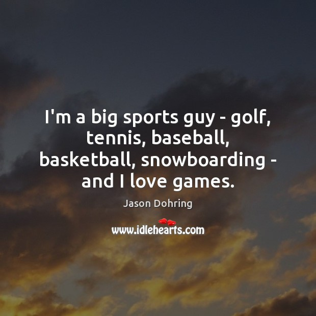 I'm a big sports guy – golf, tennis, baseball, basketball, snowboarding – Sports Quotes Image