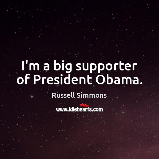 I'm a big supporter of President Obama. Image