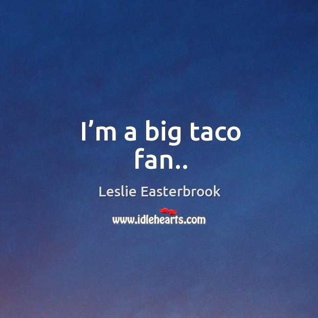 I'm a big taco fan.. Image