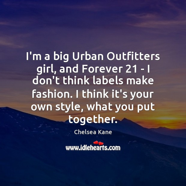 I'm a big Urban Outfitters girl, and Forever 21 – I don't think Image