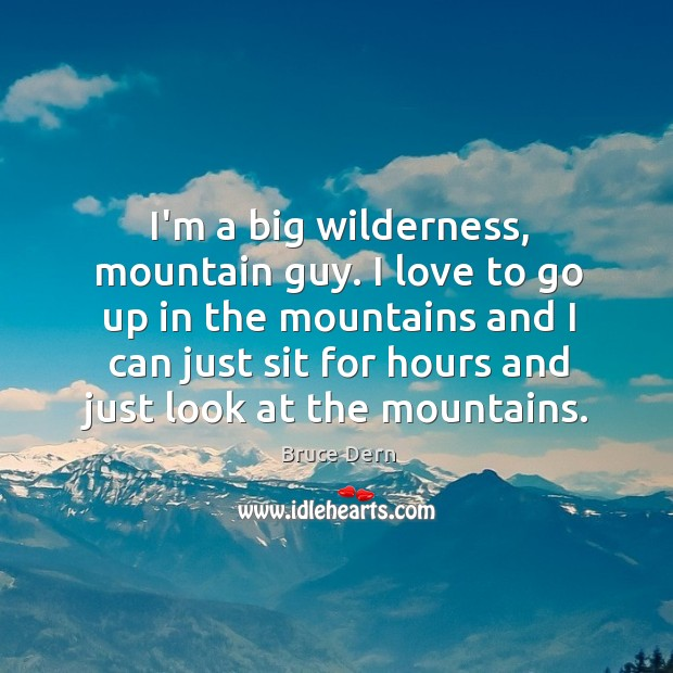 I'm a big wilderness, mountain guy. I love to go up in Image