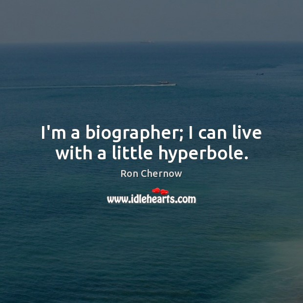 I'm a biographer; I can live with a little hyperbole. Image