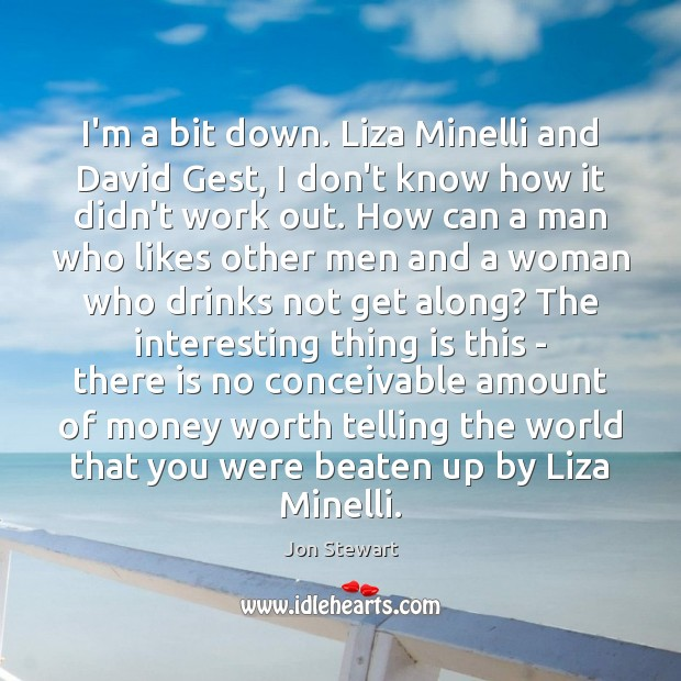 I'm a bit down. Liza Minelli and David Gest, I don't know Image