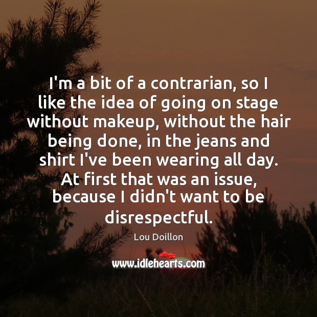 I'm a bit of a contrarian, so I like the idea of Lou Doillon Picture Quote