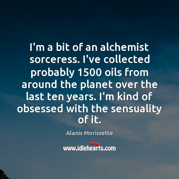 Image, I'm a bit of an alchemist sorceress. I've collected probably 1500 oils from