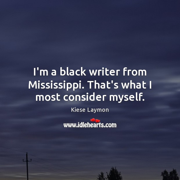 I'm a black writer from Mississippi. That's what I most consider myself. Image