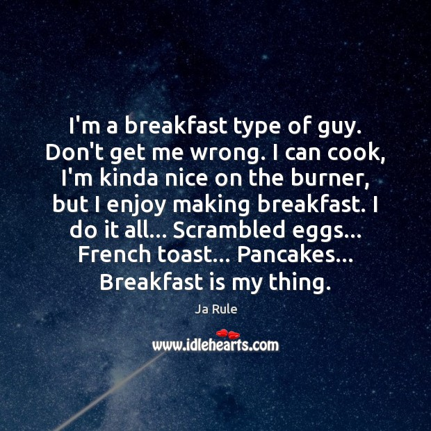 I'm a breakfast type of guy. Don't get me wrong. I can Image