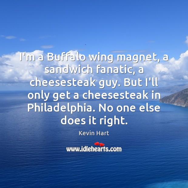 I'm a Buffalo wing magnet, a sandwich fanatic, a cheesesteak guy. But Image