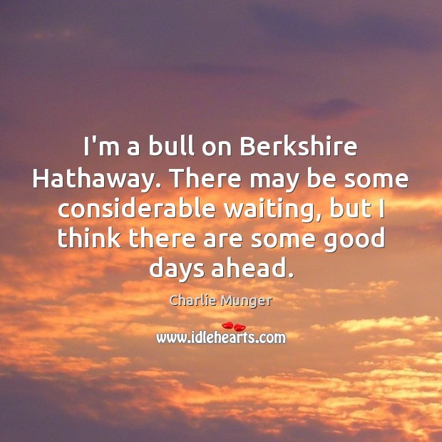 I'm a bull on Berkshire Hathaway. There may be some considerable waiting, Image