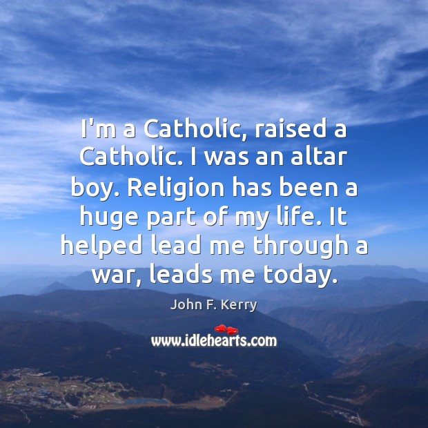 I'm a Catholic, raised a Catholic. I was an altar boy. Religion Image
