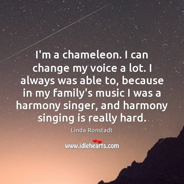 Image, I'm a chameleon. I can change my voice a lot. I always