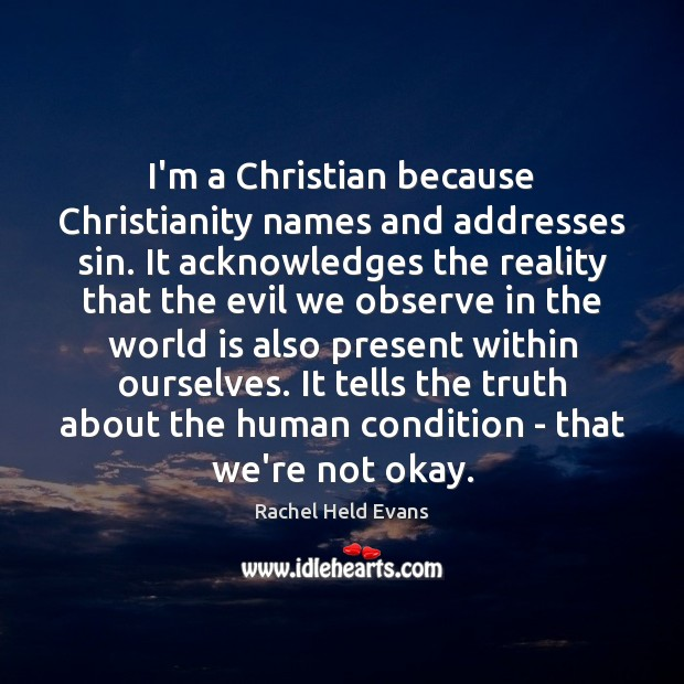 I'm a Christian because Christianity names and addresses sin. It acknowledges the Rachel Held Evans Picture Quote