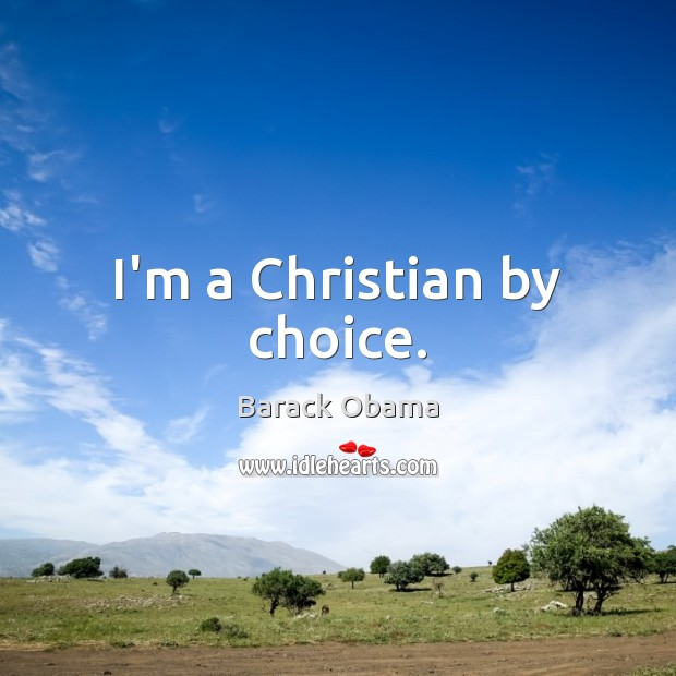 I'm a Christian by choice. Image